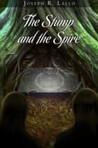 The Stump and the Spire ebook by Joseph R. Lallo