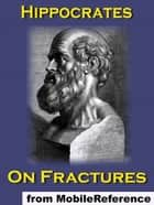 On Fractures (Mobi Classics) ebook by Hippocrates,Francis Adams (Translator)
