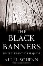 The Black Banners - Inside the Hunt for Al Qaeda ebook by
