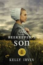 The Beekeeper's Son eBook by Kelly Irvin