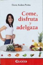 Come, disfruta y adelgaza ebook by Diana Andere