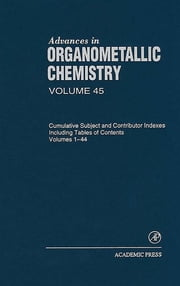 Advances in Organometallic Chemistry - Cumulative Subject and Contributor Indexes Including Tables of Contents, and a Comprehesive Keyword Index ebook by Anthony F. Hill,Robert C. West