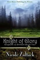 Knight of Glory - Kingdom of Arnhem, #2 ebook by Nicole Zoltack