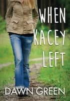 When Kacey Left ebook by Dawn Green