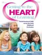 Getting to the Heart of Learning ebook by Ellen Booth Church