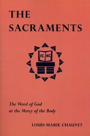 The Sacraments - The Word of God at the Mercy of the Body ebook by Louis-Marie Chauvet
