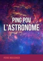 Ping Pou l'astronome ebook by Pierre Moessinger