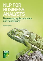 NLP for Business Analysts - Developing agile mindsets and behaviours ebook by Peter Parkes