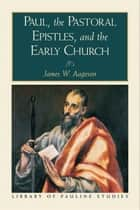 Paul, the Pastoral Epistles, and the Early Church (Library of Pauline Studies) ebook by James W. Aageson