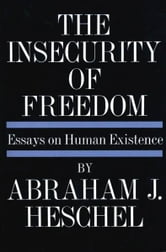 Insecurity of Freedom ebook by Abraham Joshua Heschel
