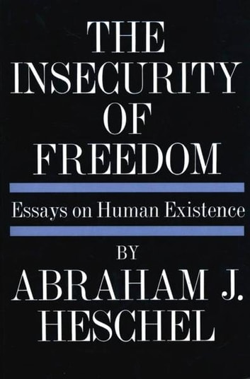 Insecurity of Freedom - Essays on Human Existence ebook by Abraham Joshua Heschel
