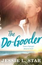 The Do-Gooder ebook by Jessie L. Star
