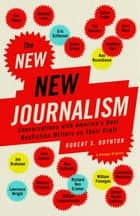 The New New Journalism - Conversations with America's Best Nonfiction Writers on Their Craft ebook by Robert Boynton