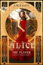 Alice, the Player - Serenity House, #3 ebook by A. W. Exley