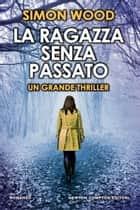 La ragazza senza passato eBook by Simon Wood
