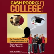 Cash Poor or College? - The Essential Guide to College Admissions for Teens (ages 13 to 18) & Their Parents audiobook by Diane M. Warmsley
