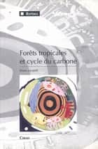 Forêts tropicales et cycle du carbone ebook by Bruno Locatelli
