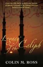 Legacy of the Caliph ebook by Colin Ross