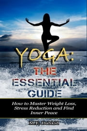 Yoga: The Essential Guide ebook by M.E Dahkid