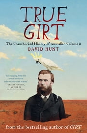 True Girt - The Unauthorised History of Australia ebook by David Hunt