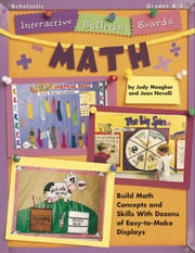 Interactive Bulletin Boards Math: Build Math Concepts and Skills With Dozens of Easy-to-Make Displays! ebook by Meagher, Judy