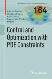 Control and Optimization with PDE Constraints ebook by Kristian Bredies,Christian Clason,Karl Kunisch,Gregory von Winckel
