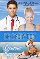 Dr. Daddy Dom - Little Lake Bridgeport, #2 ebook by Breanna Hayse