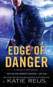 Edge of Danger - A Deadly Ops Novel ebook by Katie Reus