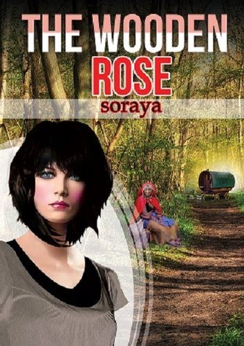 The Wooden Rose - A Symbol of Love a Mystery Unravelled ebook by Soraya
