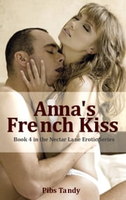 Anna's French Kiss (Book 4 in the Erotic Nectar Lane Series) - (Book 4 in the Erotic Nectar Lane Series) ebook by Pibs Tandy