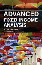Advanced Fixed Income Analysis ebook by Moorad Choudhry,Michele Lizzio