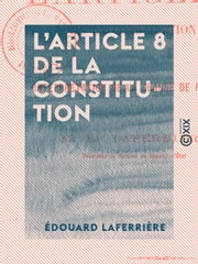 L'Article 8 de la constitution - Interprétation de la clause de révision ebook by Édouard Laferrière