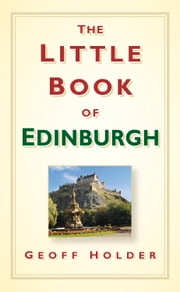 Little Book of Edinburgh ebook by Geoff Holder