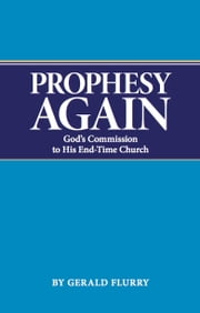 Prophesy Again - God's Comission to His End-Time Church ebook by Gerald Flurry,Philadelphia Church of God
