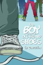 The Boy With The Off-Brand Shoes ebook by Tim Pendleton