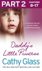 Daddy's Little Princess: Part 2 of 3 ebook by Cathy Glass