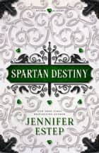 Spartan Destiny - A Mythos Academy Novel ebook by Jennifer Estep
