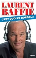 C'est quoi ce bordel? ebook by Laurent Baffie
