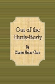 Out of the Hurly-Burly ebook by Charles Heber Clark