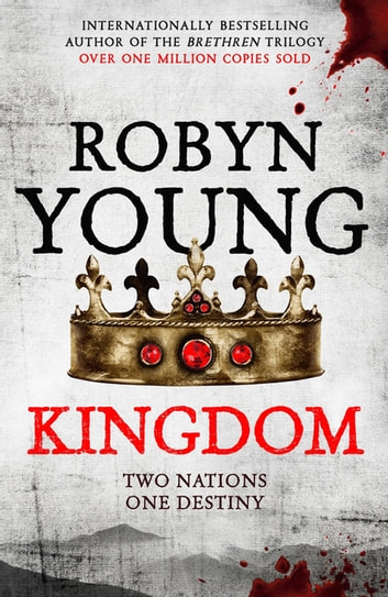 Kingdom - Robert The Bruce, Insurrection Trilogy Book 3 ebook by Robyn Young