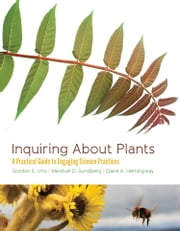 Inquiring About Plants - A Practical Guide to Engaging Science Practices ebook by Gordon E. Uno,Marshall D. Sundberg,Claire A. Hemingway