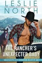 The Rancher's Unexpected Baby - Brothers of Cooper Ranch, #2 ebook by Leslie North