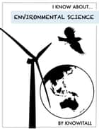 I Know About Environmental Science ebook by Mr. Knowitall