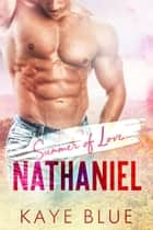 Summer of Love: Nathaniel ebook by Kaye Blue