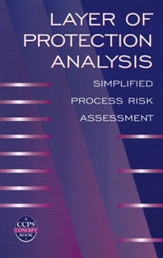 Layer of Protection Analysis - Simplified Process Risk Assessment ebook by CCPS (Center for Chemical Process Safety)