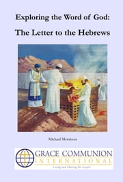 Exploring the Word of God: The Letter to the Hebrews ebook by Michael Morrison