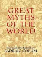Great Myths of the World ebook by Padraic Colum