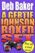 Gertie Johnson Murder Mysteries Boxed Set (Books 1-4) ebook by Deb Baker