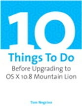 10 Things To Do Before Upgrading to OS X 10.8 Mountain Lion ebook by Tom Negrino