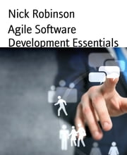 Agile Software Development Essentials ebook by Nick Robinson